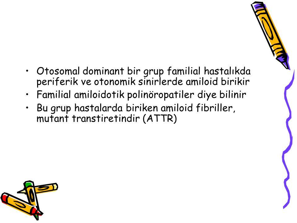 Otosomal dominant bir grup familial hastalıkda periferik ve otonomik sinirlerde amiloid birikir