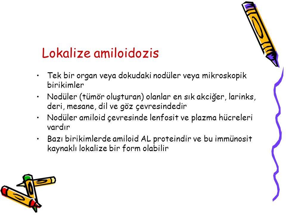 Lokalize amiloidozis Tek bir organ veya dokudaki nodüler veya mikroskopik birikimler.