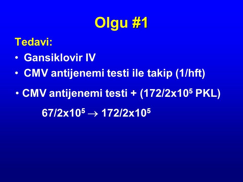 Olgu #1 Tedavi: Gansiklovir IV CMV antijenemi testi ile takip (1/hft)