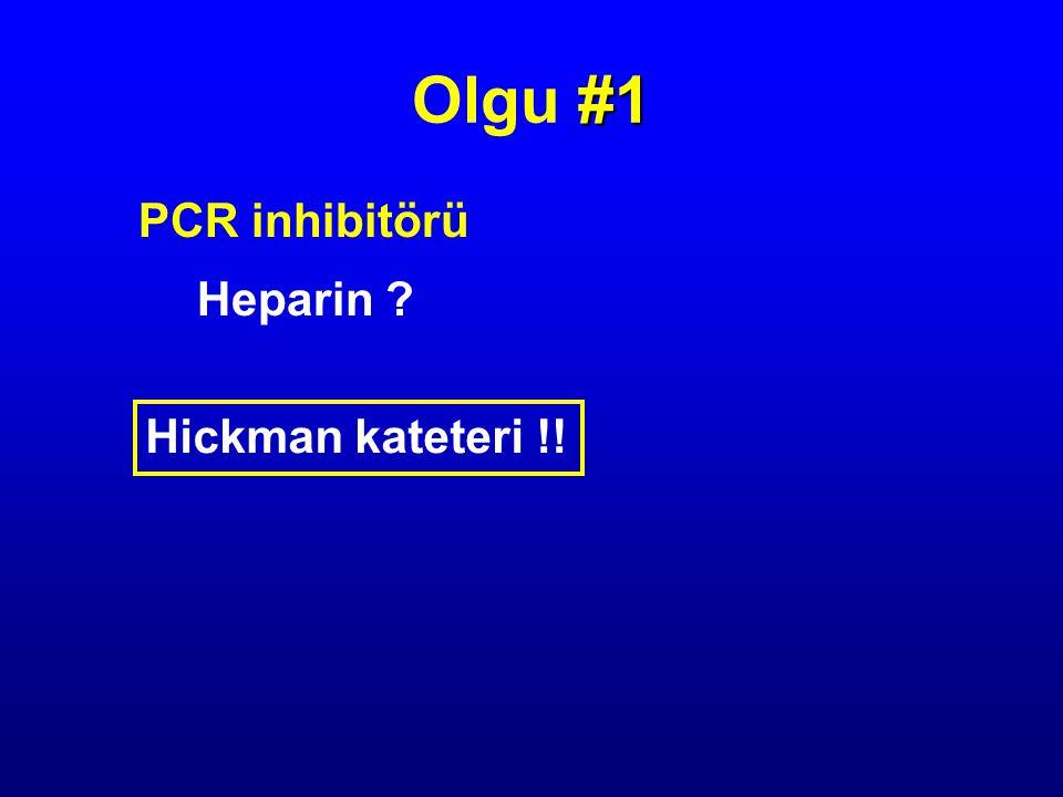 Olgu #1 PCR inhibitörü Heparin Hickman kateteri !!