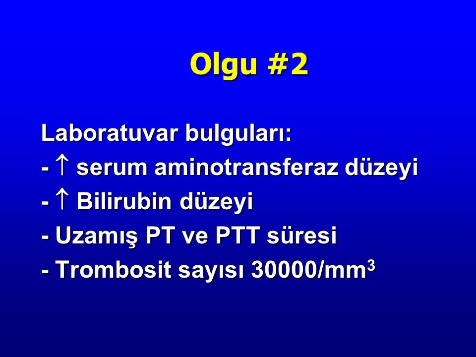 Olgu #2 Laboratuvar bulguları: -  serum aminotransferaz düzeyi