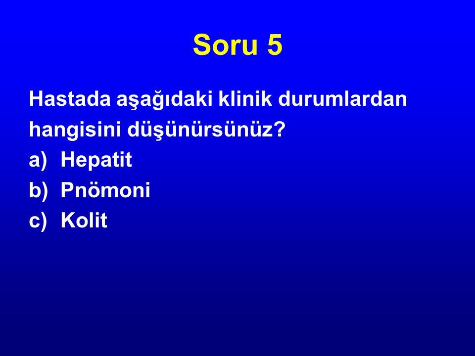 Soru 5 Hastada aşağıdaki klinik durumlardan hangisini düşünürsünüz