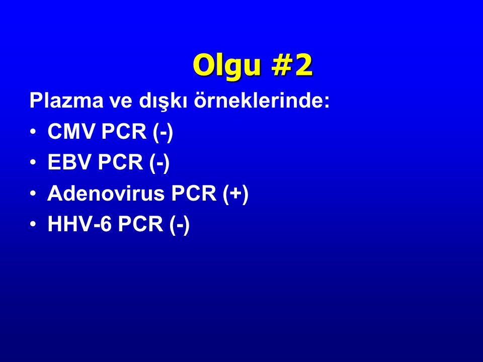 Olgu #2 Plazma ve dışkı örneklerinde: CMV PCR (-) EBV PCR (-)