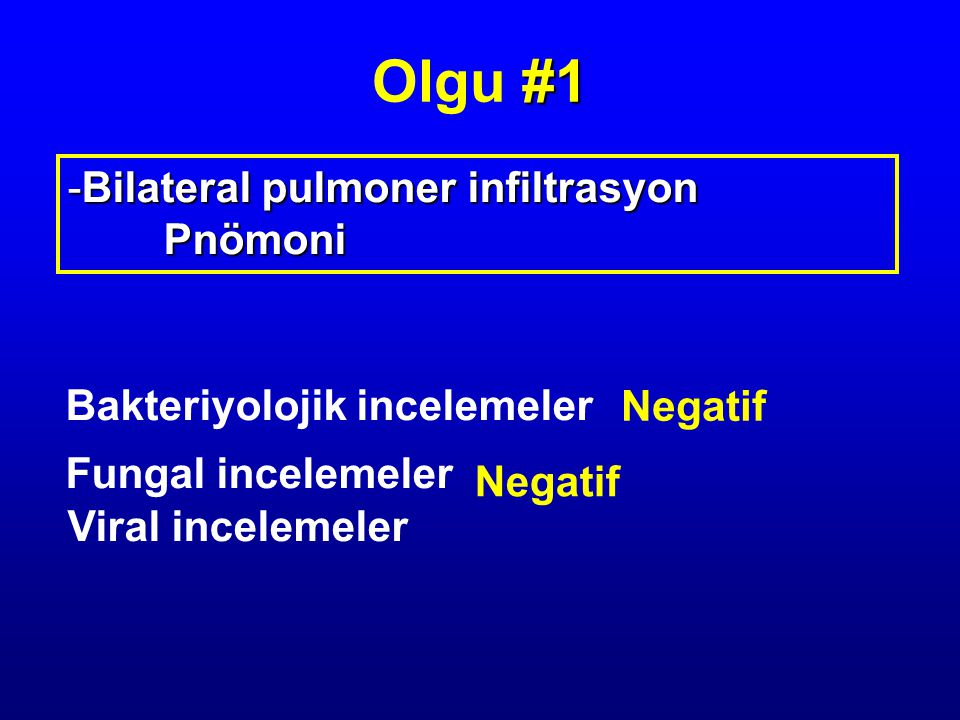 Olgu #1 Bilateral pulmoner infiltrasyon Pnömoni