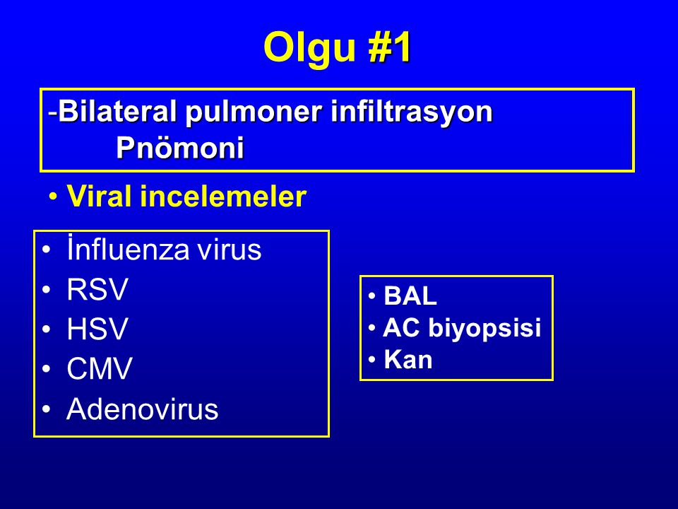 Olgu #1 Bilateral pulmoner infiltrasyon Pnömoni Viral incelemeler