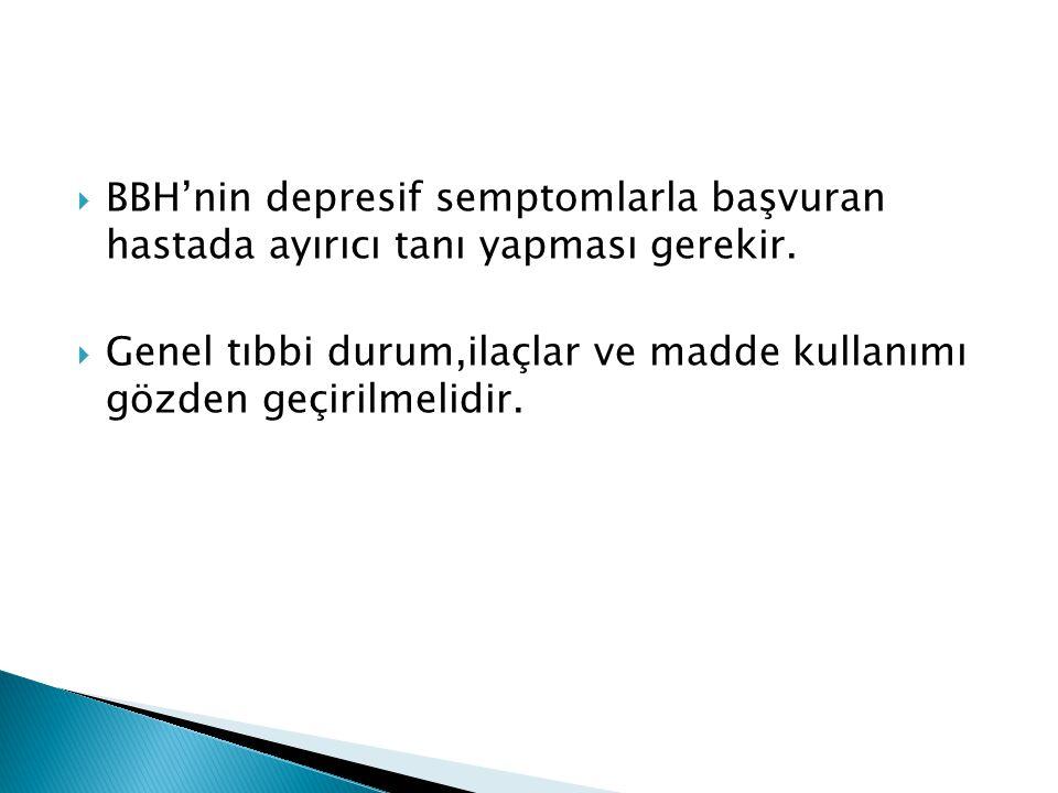BBH'nin depresif semptomlarla başvuran hastada ayırıcı tanı yapması gerekir.