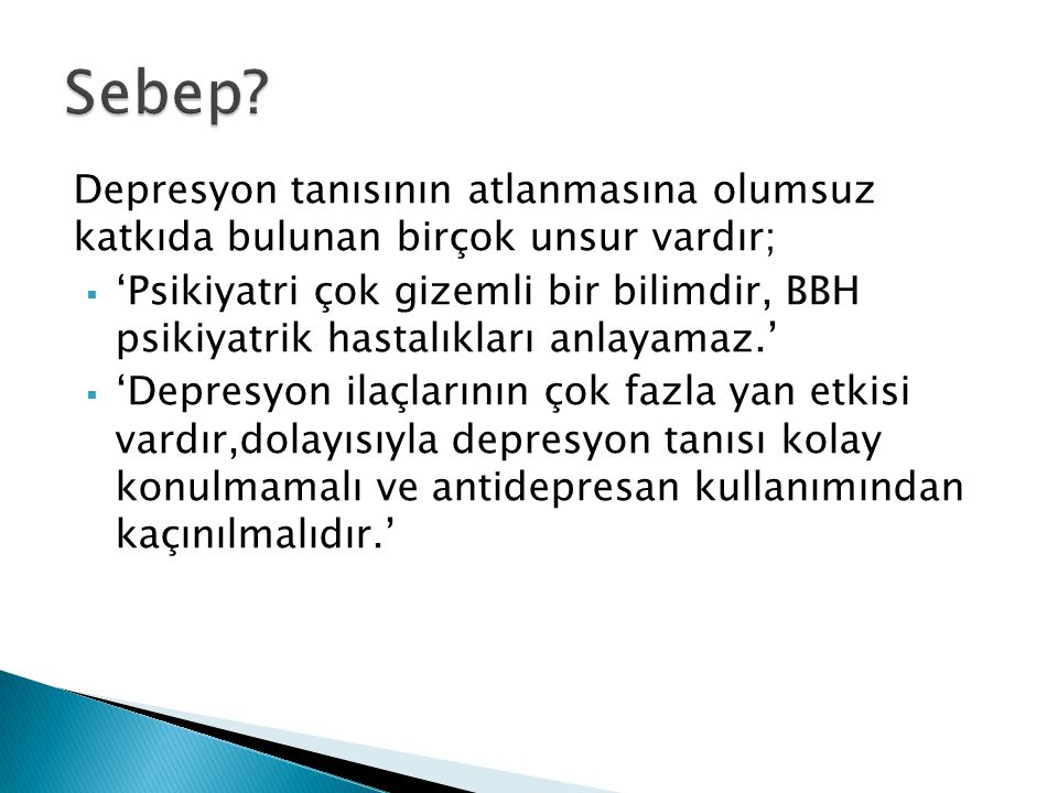 Sebep Depresyon tanısının atlanmasına olumsuz katkıda bulunan birçok unsur vardır;