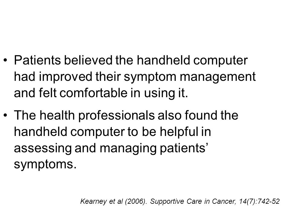 Patients believed the handheld computer had improved their symptom management and felt comfortable in using it.