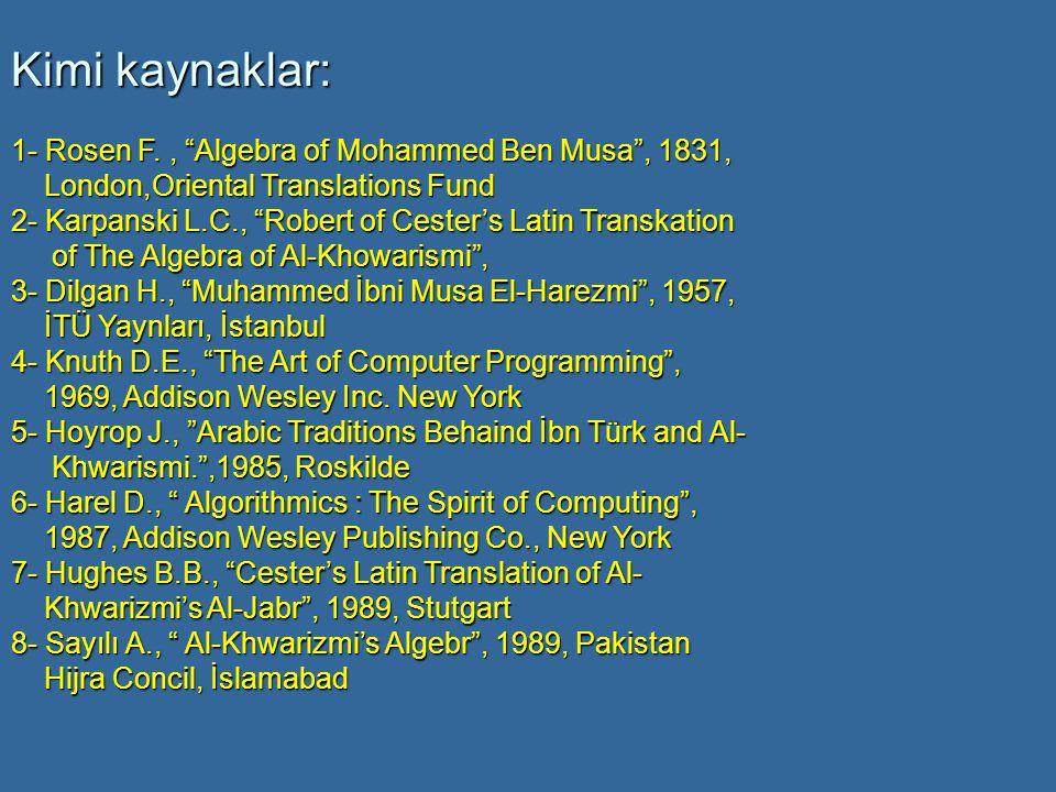 Kimi kaynaklar: 1- Rosen F. , Algebra of Mohammed Ben Musa , 1831,