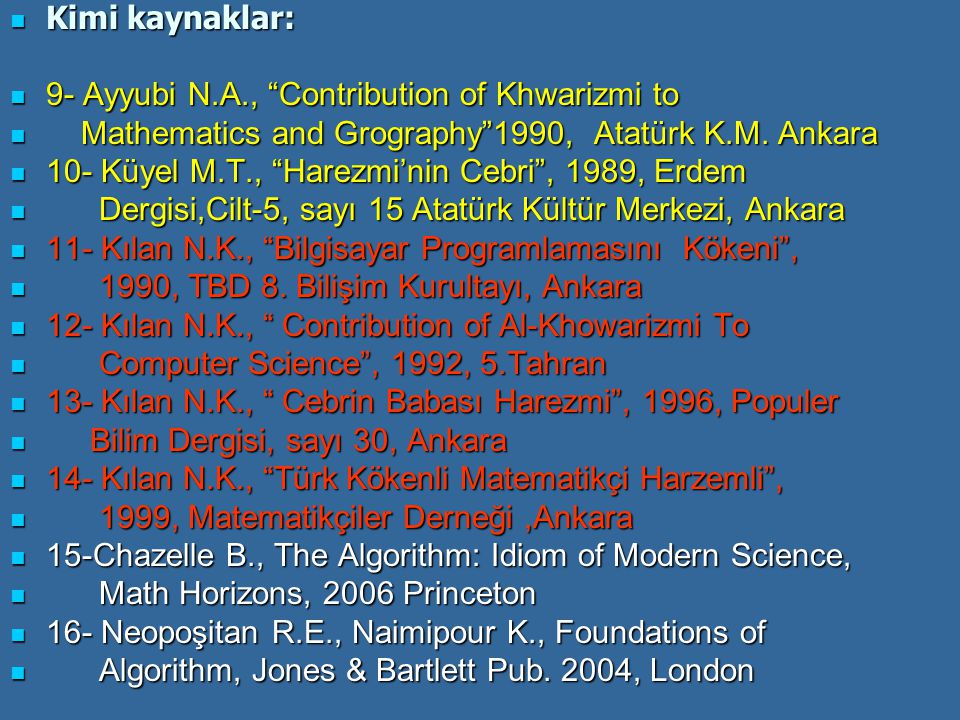 Kimi kaynaklar: 9- Ayyubi N.A., Contribution of Khwarizmi to. Mathematics and Grography 1990, Atatürk K.M. Ankara.