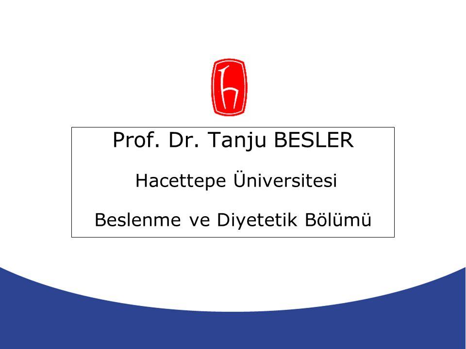 Prof. Dr. Tanju BESLER Hacettepe Üniversitesi Beslenme ve Diyetetik Bölümü