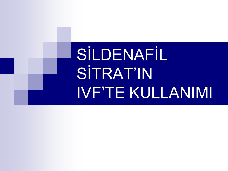 SİLDENAFİL SİTRAT'IN IVF'TE KULLANIMI