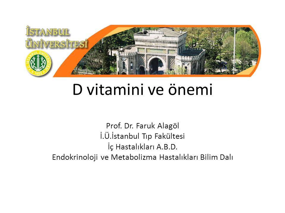 D vitamini ve önemi Prof. Dr. Faruk Alagöl İ.Ü.İstanbul Tıp Fakültesi