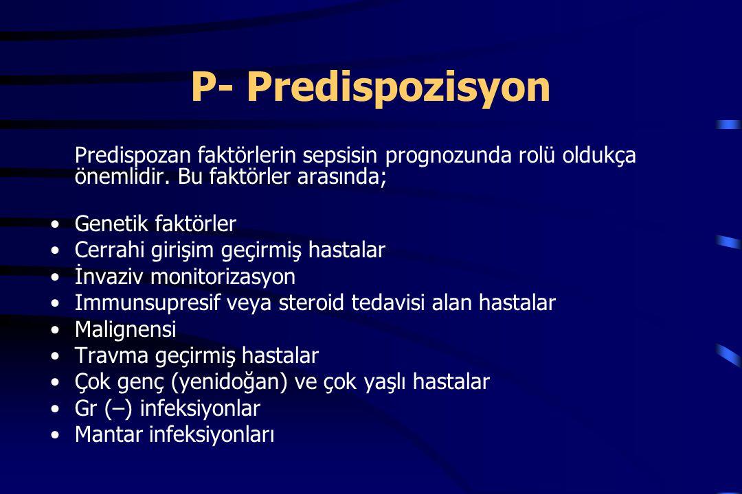 P- Predispozisyon Predispozan faktörlerin sepsisin prognozunda rolü oldukça önemlidir. Bu faktörler arasında;
