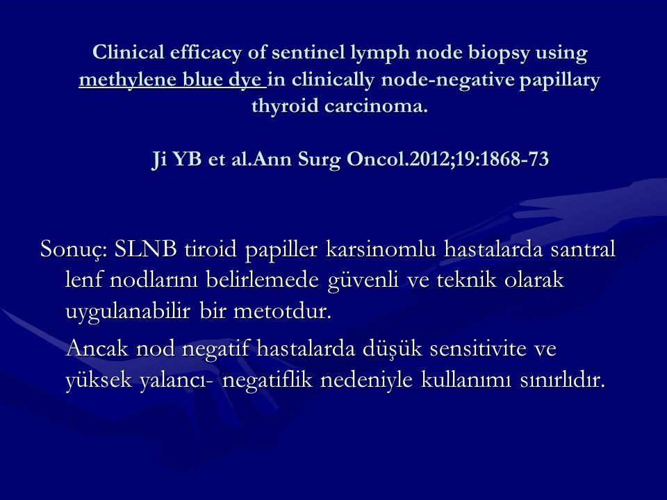 Clinical efficacy of sentinel lymph node biopsy using methylene blue dye in clinically node-negative papillary thyroid carcinoma. Ji YB et al.Ann Surg Oncol.2012;19:1868-73