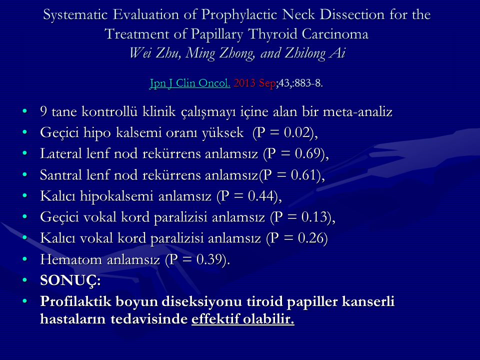 Systematic Evaluation of Prophylactic Neck Dissection for the Treatment of Papillary Thyroid Carcinoma Wei Zhu, Ming Zhong, and Zhilong Ai Jpn J Clin Oncol. 2013 Sep;43,:883-8.