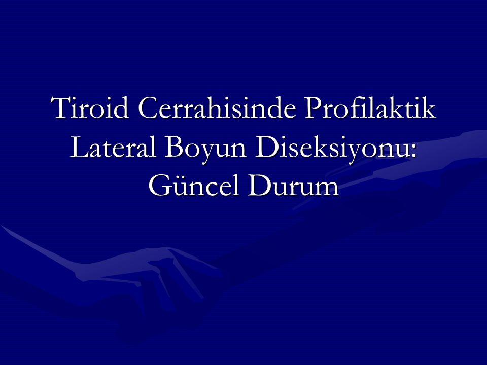 Tiroid Cerrahisinde Profilaktik Lateral Boyun Diseksiyonu: Güncel Durum