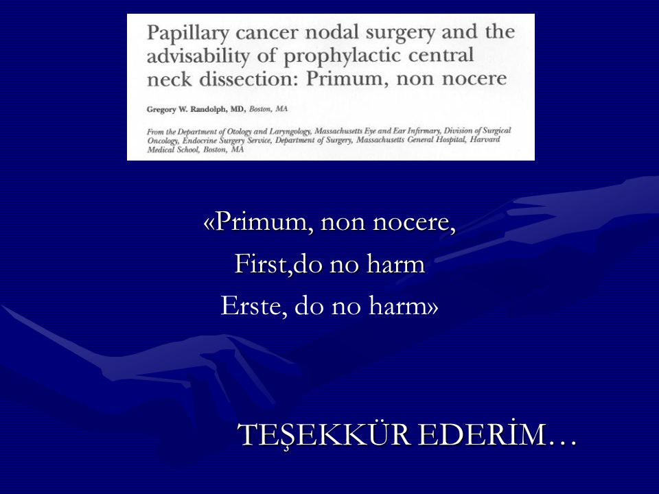 «Primum, non nocere, First,do no harm Erste, do no harm» TEŞEKKÜR EDERİM…