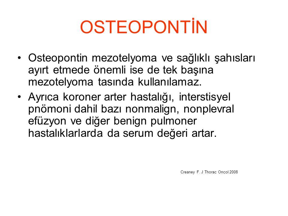 OSTEOPONTİN Osteopontin mezotelyoma ve sağlıklı şahısları ayırt etmede önemli ise de tek başına mezotelyoma tasında kullanılamaz.