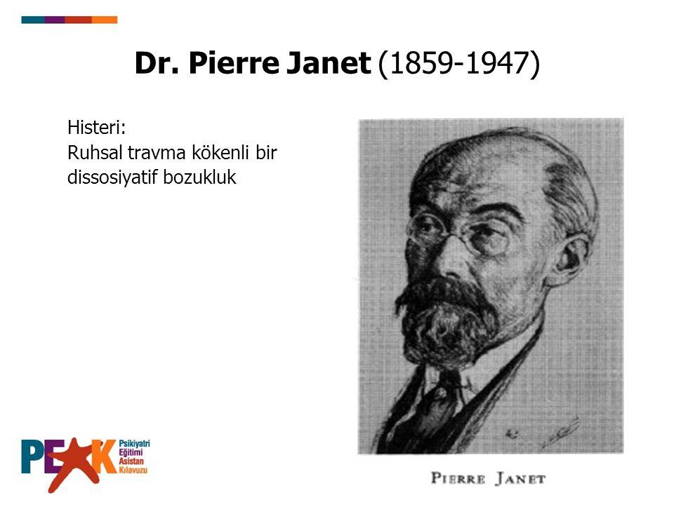 Dr. Pierre Janet (1859-1947) Histeri: Ruhsal travma kökenli bir