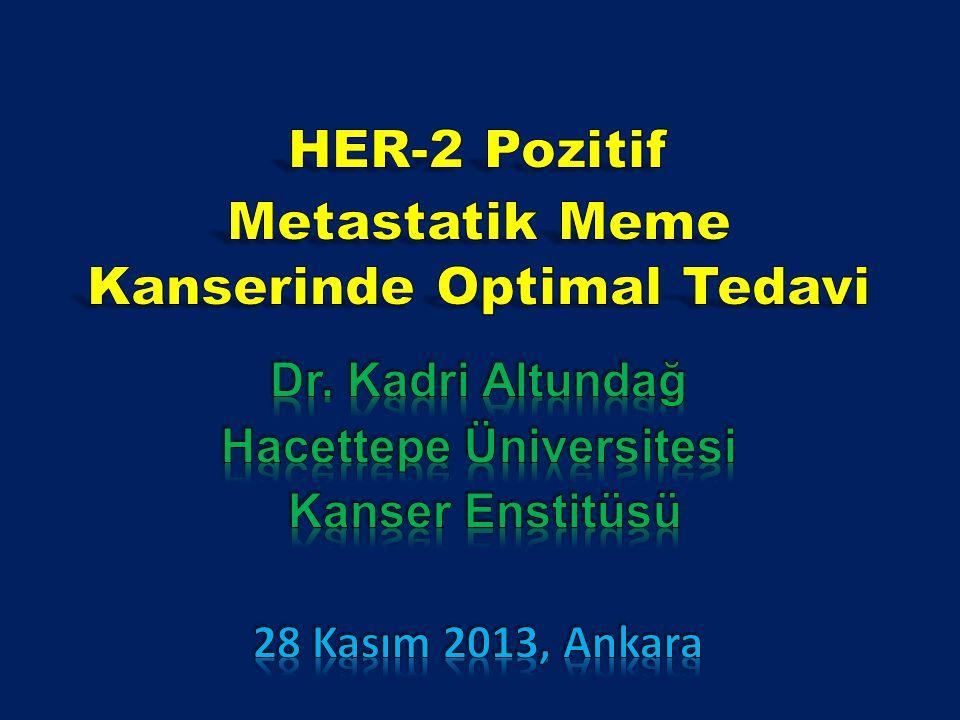 HER-2 Pozitif Metastatik Meme Kanserinde Optimal Tedavi Dr. Kadri Altundağ. Hacettepe Üniversitesi.