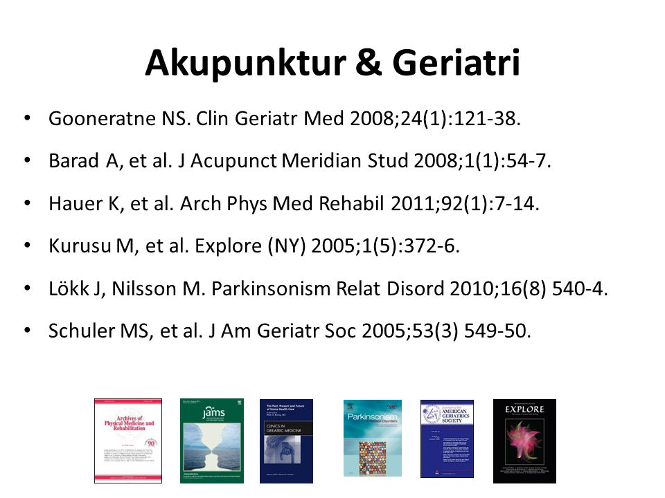 Akupunktur & Geriatri Gooneratne NS. Clin Geriatr Med 2008;24(1):121-38. Barad A, et al. J Acupunct Meridian Stud 2008;1(1):54-7.