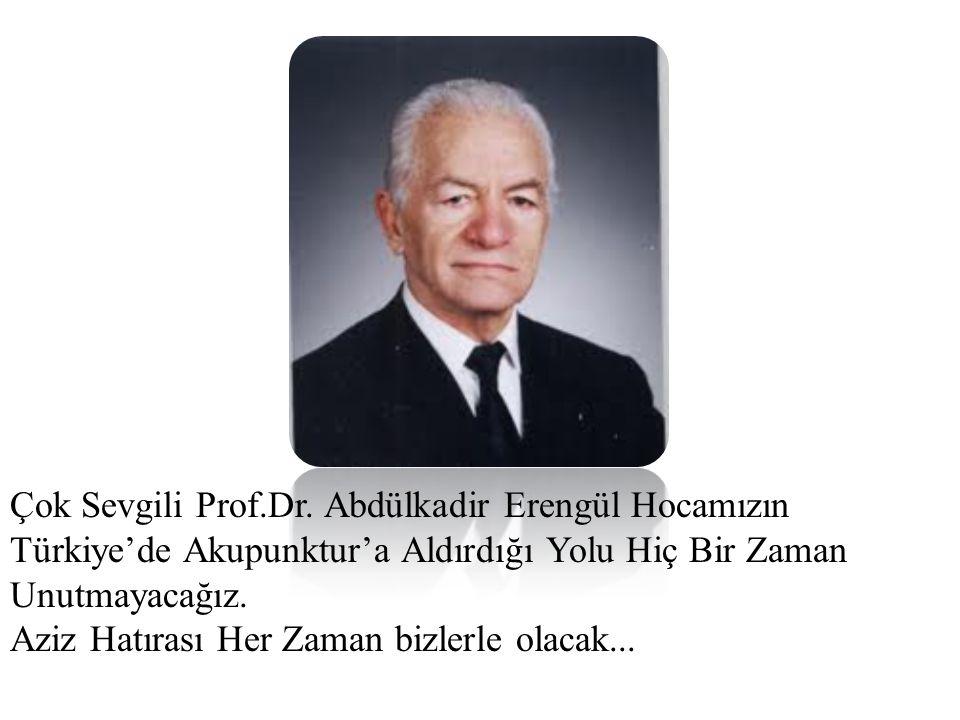 Çok Sevgili Prof.Dr. Abdülkadir Erengül Hocamızın