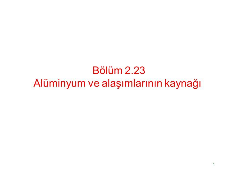 Bölüm 2.23 Alüminyum ve alaşımlarının kaynağı