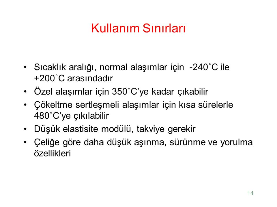 Kullanım Sınırları Sıcaklık aralığı, normal alaşımlar için -240˚C ile +200˚C arasındadır. Özel alaşımlar için 350˚C'ye kadar çıkabilir.