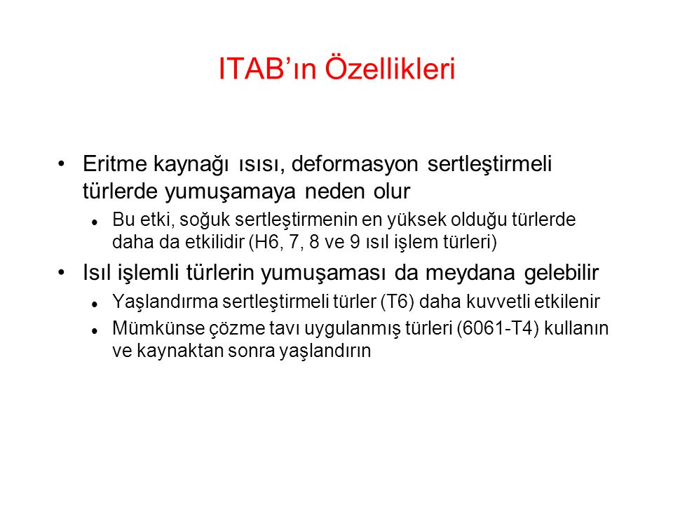 ITAB'ın Özellikleri Eritme kaynağı ısısı, deformasyon sertleştirmeli türlerde yumuşamaya neden olur.