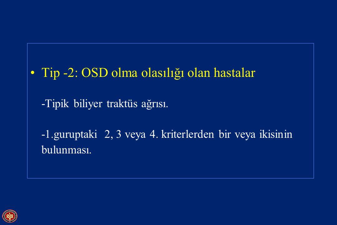 Tip -2: OSD olma olasılığı olan hastalar -Tipik biliyer traktüs ağrısı.