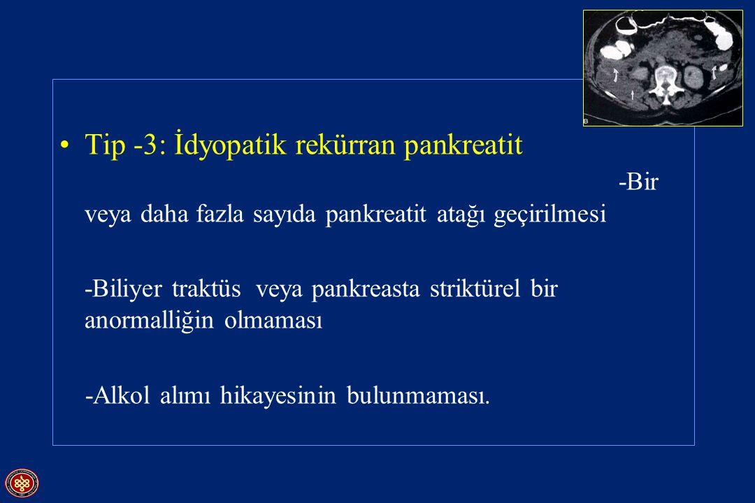 Tip -3: İdyopatik rekürran pankreatit