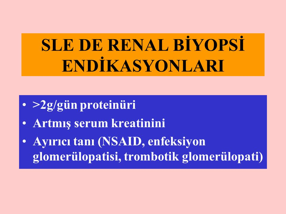 SLE DE RENAL BİYOPSİ ENDİKASYONLARI