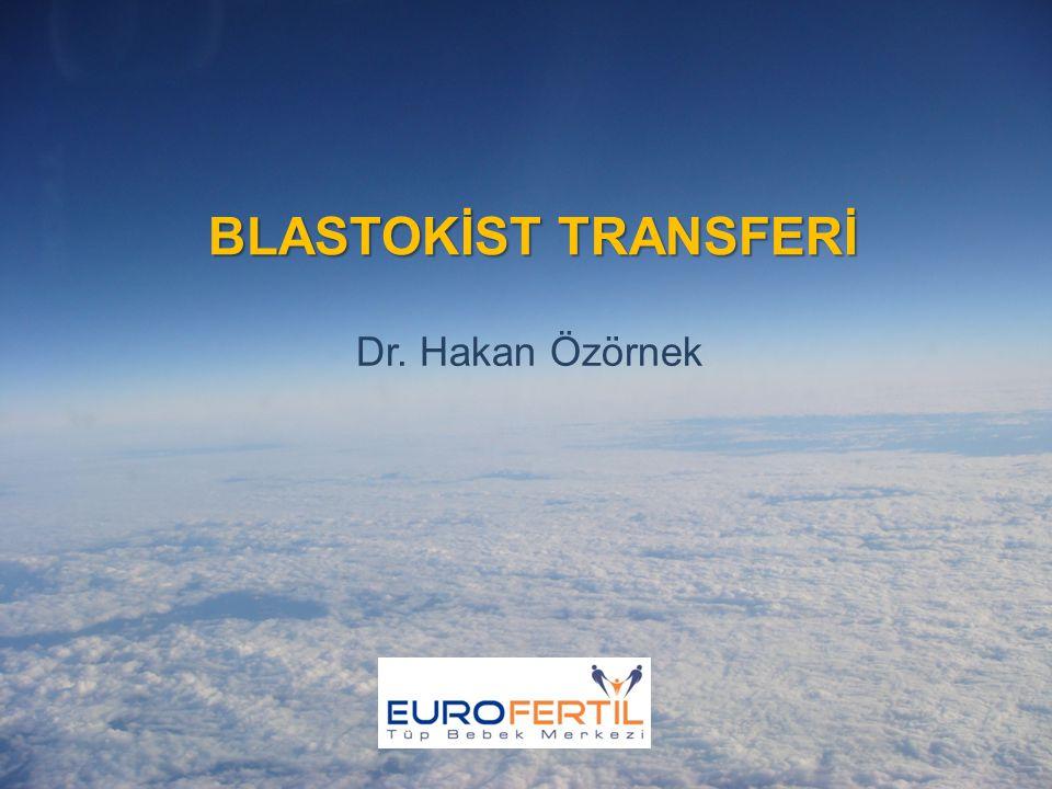 BLASTOKİST TRANSFERİ Dr. Hakan Özörnek