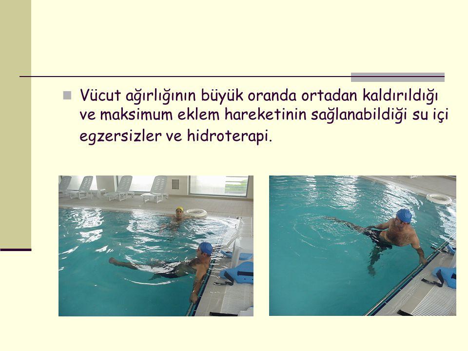 Vücut ağırlığının büyük oranda ortadan kaldırıldığı ve maksimum eklem hareketinin sağlanabildiği su içi egzersizler ve hidroterapi.