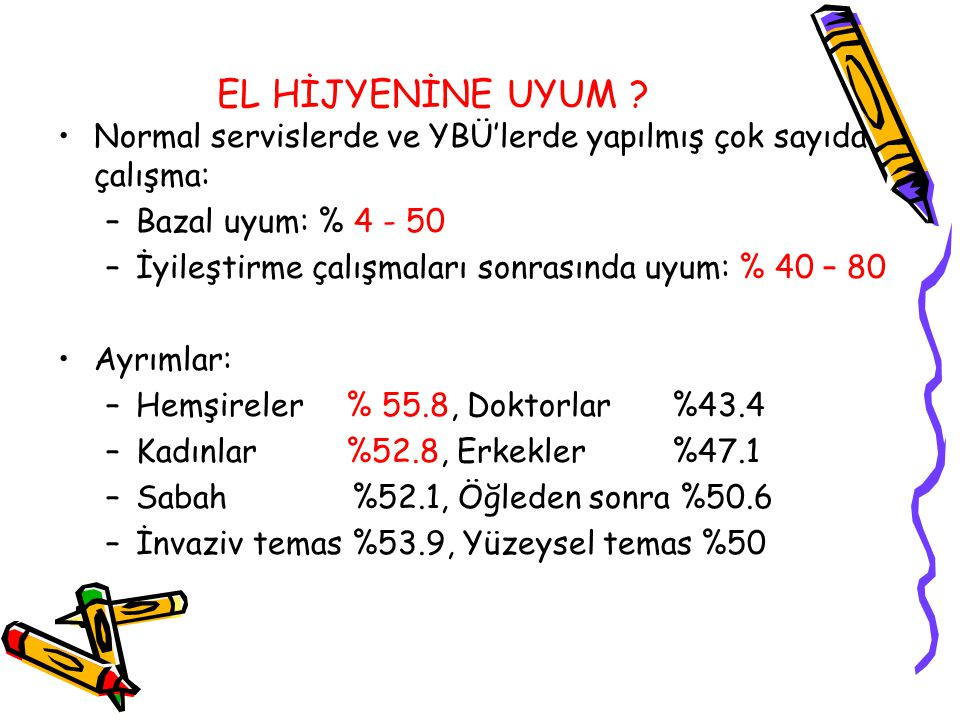 EL HİJYENİNE UYUM Normal servislerde ve YBÜ'lerde yapılmış çok sayıda çalışma: Bazal uyum: % 4 - 50.