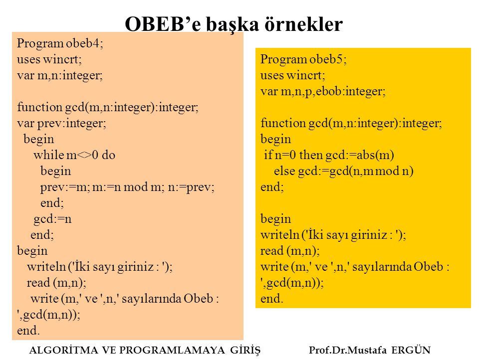 OBEB'e başka örnekler Program obeb4; uses wincrt; var m,n:integer;