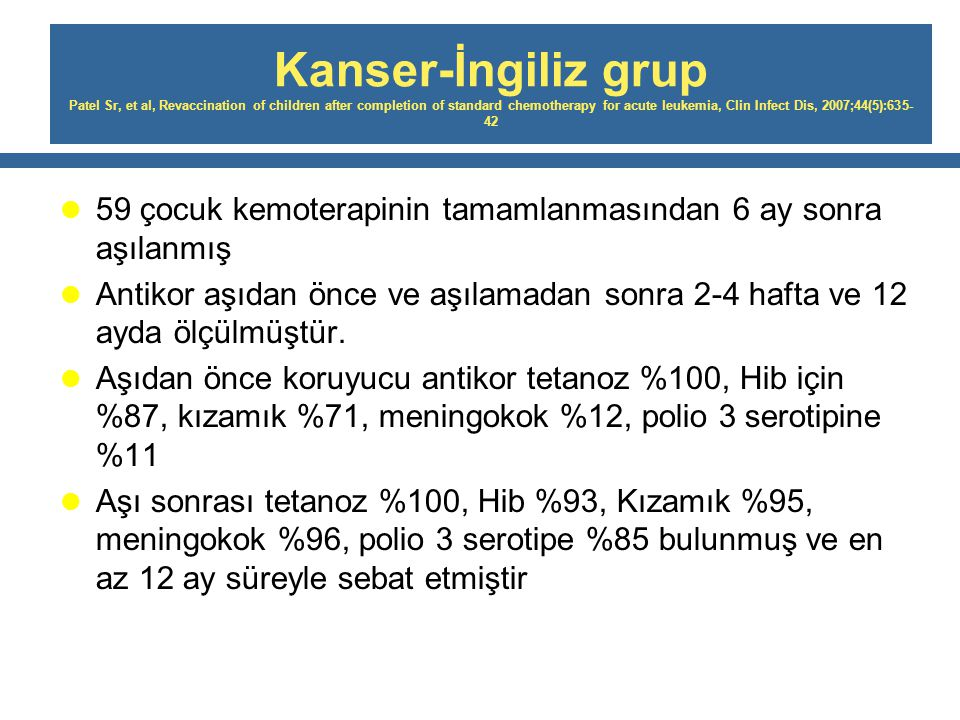 Kanser-İngiliz grup Patel Sr, et al, Revaccination of children after completion of standard chemotherapy for acute leukemia, Clin Infect Dis, 2007;44(5):635-42