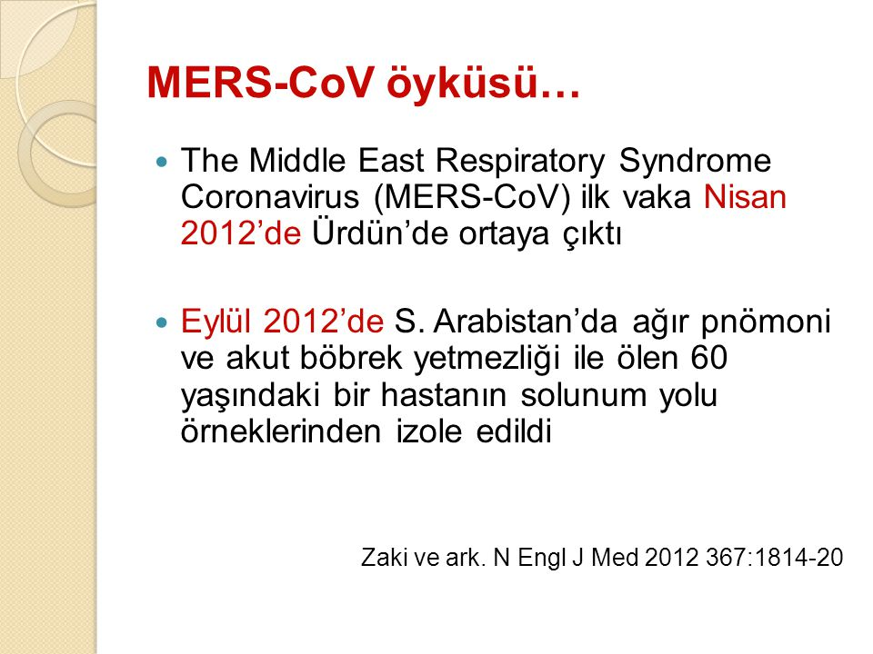 MERS-CoV öyküsü… The Middle East Respiratory Syndrome Coronavirus (MERS-CoV) ilk vaka Nisan 2012'de Ürdün'de ortaya çıktı.