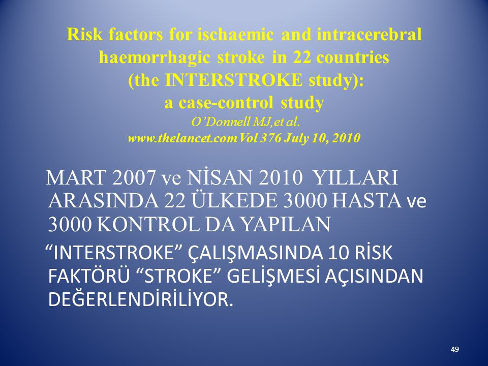 Risk factors for ischaemic and intracerebral haemorrhagic stroke in 22 countries (the INTERSTROKE study): a case-control study O'Donnell MJ,et al. www.thelancet.com Vol 376 July 10, 2010