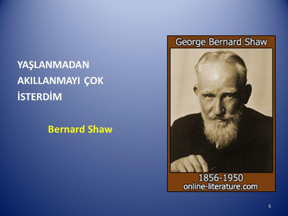 YAŞLANMADAN AKILLANMAYI ÇOK İSTERDİM Bernard Shaw