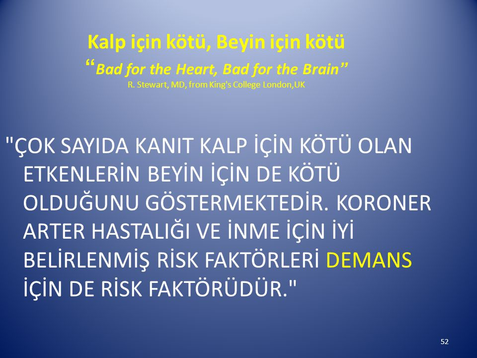 Kalp için kötü, Beyin için kötü Bad for the Heart, Bad for the Brain R. Stewart, MD, from King s College London,UK