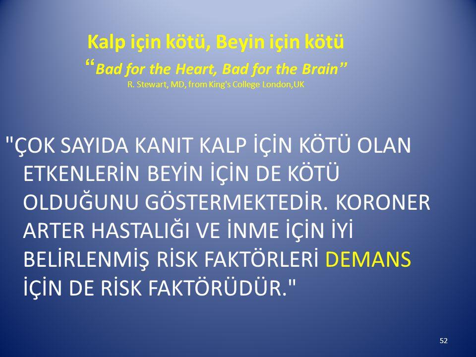 Kalp için kötü, Beyin için kötü Bad for the Heart, Bad for the Brain R. Stewart, MD, from King s College London,UK