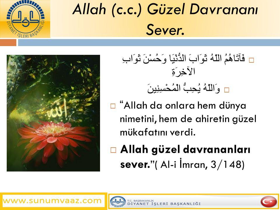 Allah (c.c.) Güzel Davrananı Sever.