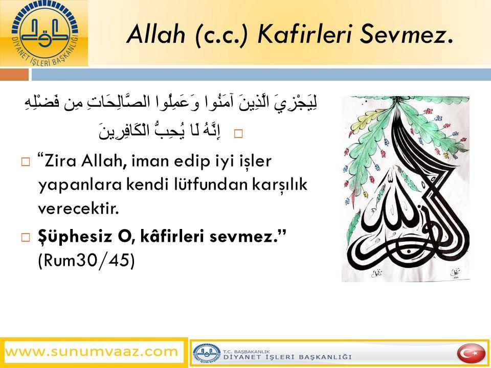 Allah (c.c.) Kafirleri Sevmez.