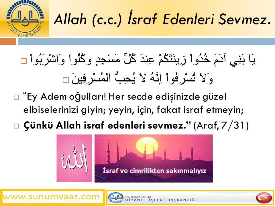 Allah (c.c.) İsraf Edenleri Sevmez.