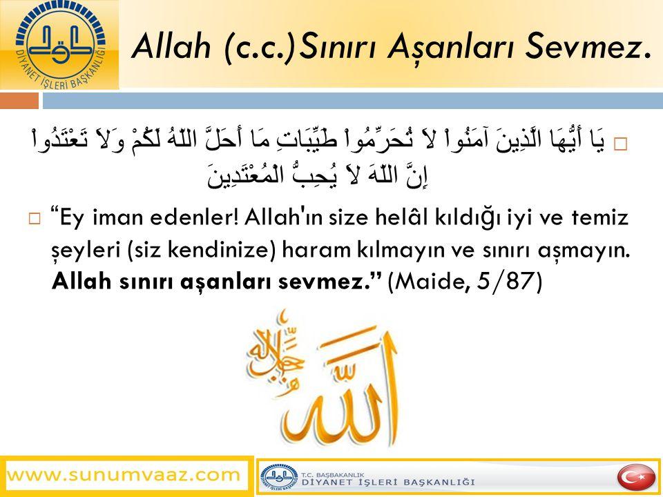 Allah (c.c.)Sınırı Aşanları Sevmez.