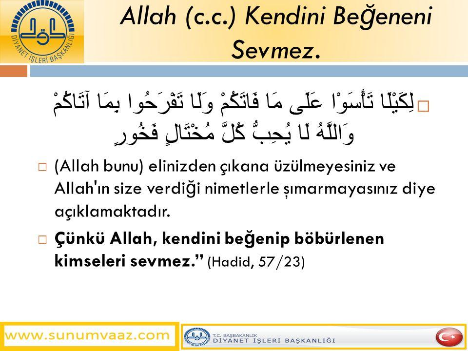 Allah (c.c.) Kendini Beğeneni Sevmez.