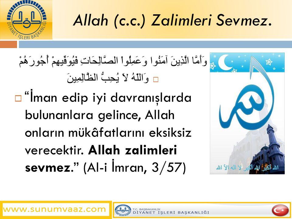 Allah (c.c.) Zalimleri Sevmez.