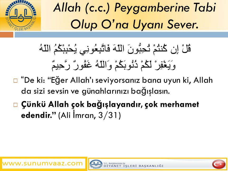 Allah (c.c.) Peygamberine Tabi Olup O'na Uyanı Sever.